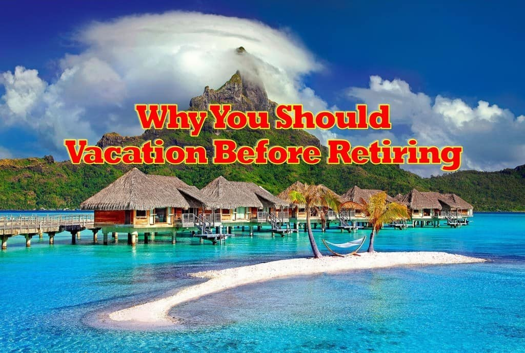 Vacation before retiring, Why you should vacation before retirement,Why you should vacation before retiring,Why you should travel before retirement,Why you should travel before retiring,Travel before retirement,Travel before retiring,Why you should take vacation before retirement,Why you should take vacation before retiring