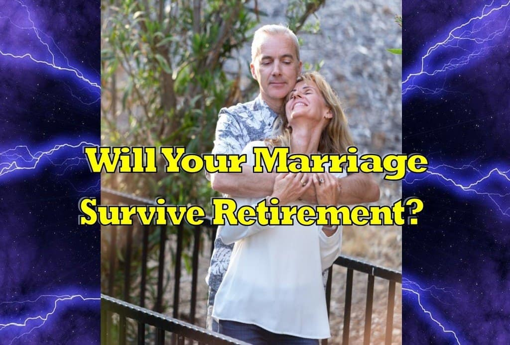 will your marriage survive retirement,marriage survive retirement,marriage after retirement,couples in retirement,survive retirement with your spouse,should couples retire together,how to retire together,can your marriage survive retirement,marriage will survive retirement