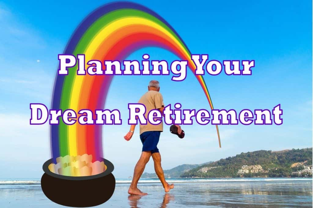planning your dream retirement,planning for a dream retirement,dream retirement,live your dream retirement,planning ahead to reach your dream retirement,prepare dream retirement,American dream retirement,saving retirement helping make your dreams reality,reach your dream retirement,plan your dream retirement,planning for your dream retirement,plan for your dream retirement
