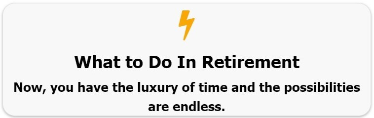 what to do in retirement,things to do in retirement,bored in retirement,bored and retired,retired and bored to death