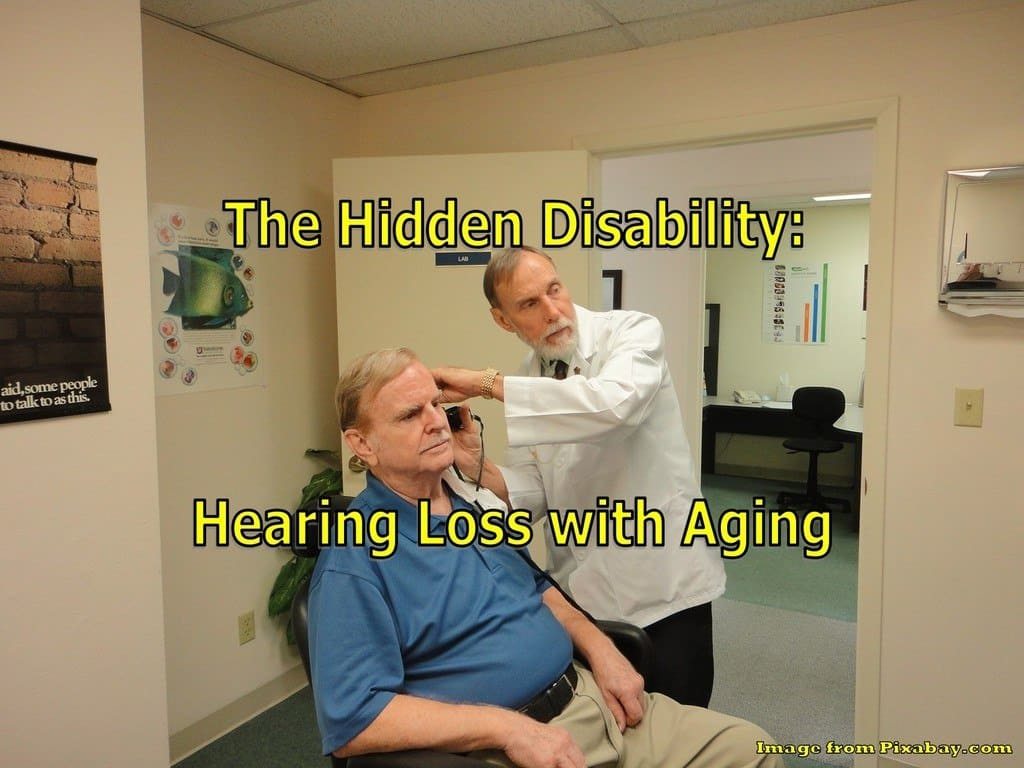 hearing loss with aging,hearing loss associated with aging,hearing loss,hearing aid,hearing aids,hidden disability