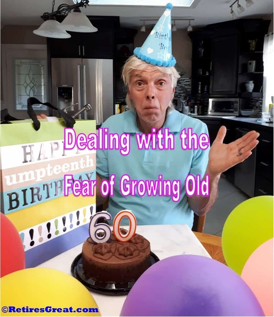 dealing with the fear of growing old,fear of growing old,the fear of growing old, turning 60,fear of being 60,afraid to be 60,how to cope with fear of aging,dread growing old,fear of turning 60,getting old,I turned 60,I just turned 60,how does it feel to turn 60,afraid to be sixty