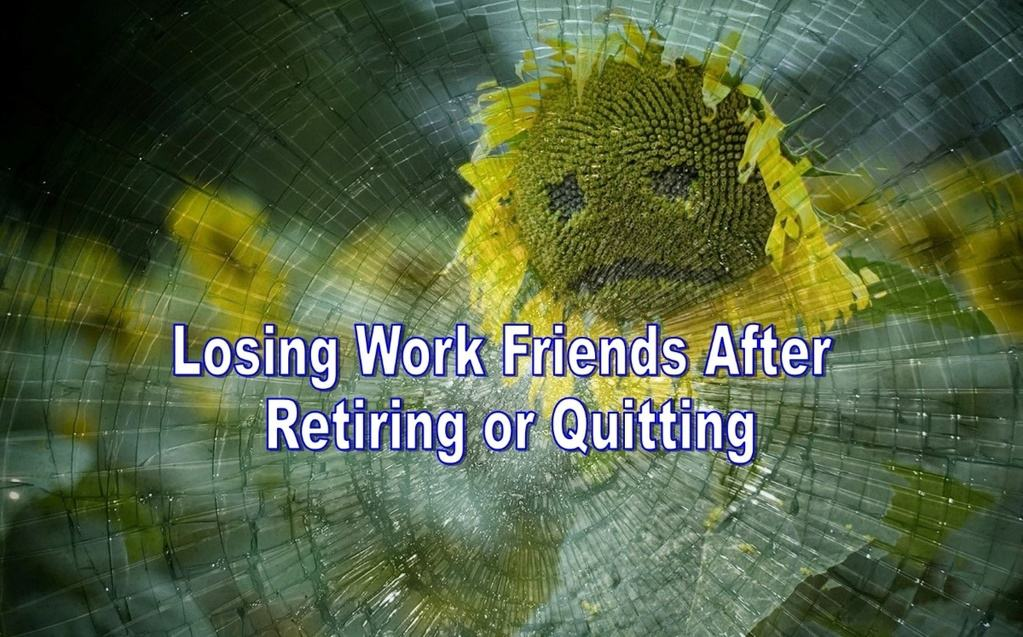 loss of work friends after retirement, losing work friends after retiring, coping with loss of work friends after retiring, keeping workplace friends during retirement, when you retire where do all your friends go, dealing with the loss of work friends in retirement, why do friendships disappear as we retire, how to find friends and fight loneliness after 60, surviving the awkward reality losing work friends after job, how retirement changes your identity, losing work friends after quitting, loss of work friends after quitting, coping with the loss of work friends after quitting, when you quit where do all your friends go, dealing with the loss of work friends