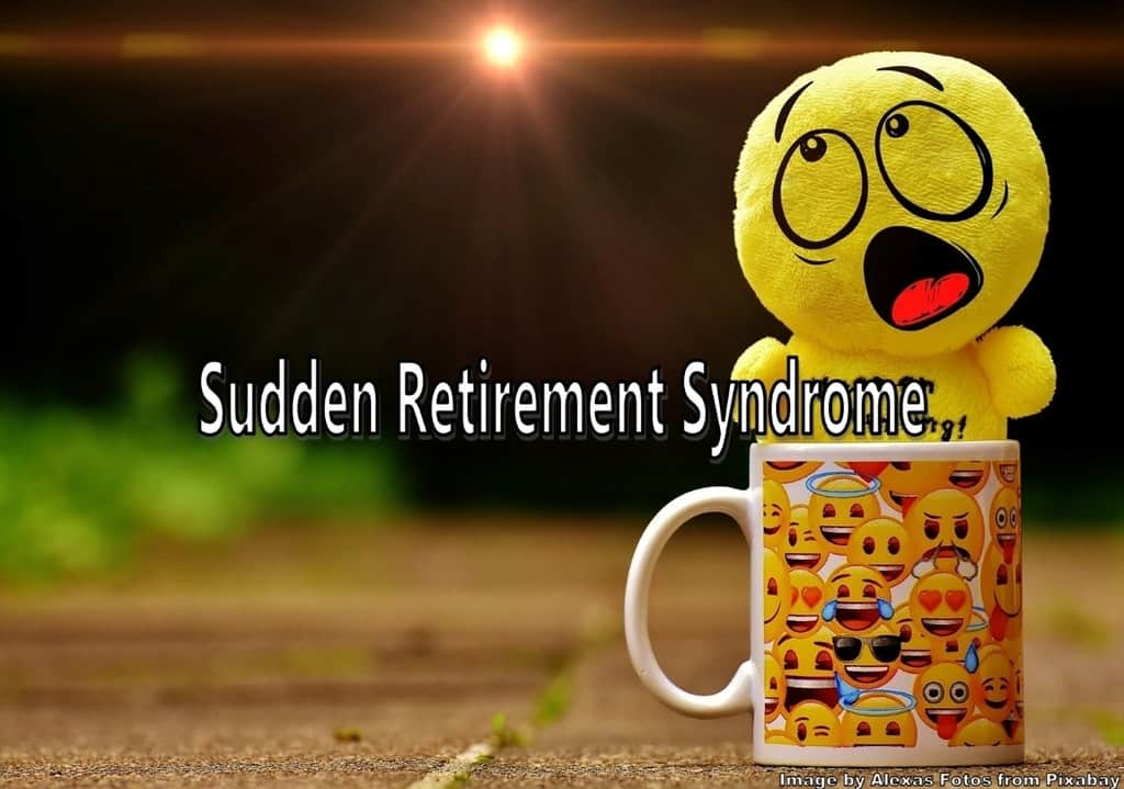 sudden retirement syndrome,retirement syndrome,retirement depression,retirement life crisis,what is sudden retirement syndrome,symptoms of sudden retirement syndrome,post retirement syndrome,retirement depression syndrome,retirement syndrome symptoms,sudden retirees,how retirement can affect mental health,the dark side of retirement,suddenly retired,suddenly retired now what,retirement as a life crisis,psychological impact of retirement,the psychological impact of retirement,mental effects of retirement,psychological effects of retirement,psychological effects of early retirement,psychological effects of the transition to retirement,suddenly retired what to do,the retirement syndrome